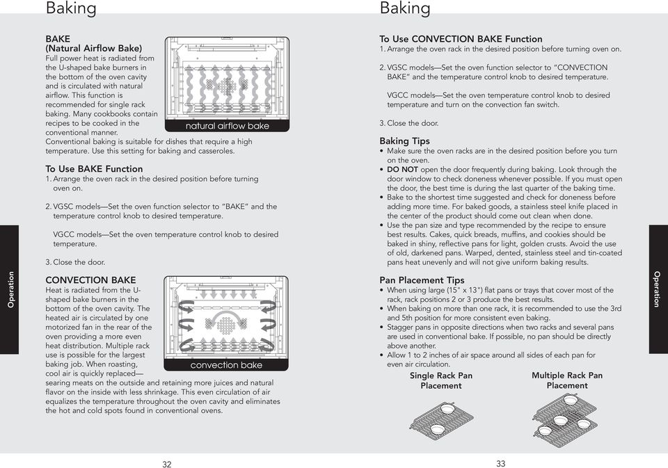 Conventional baking is suitable for dishes that require a high temperature. Use this setting for baking and casseroles. To Use BAKE Function 1.