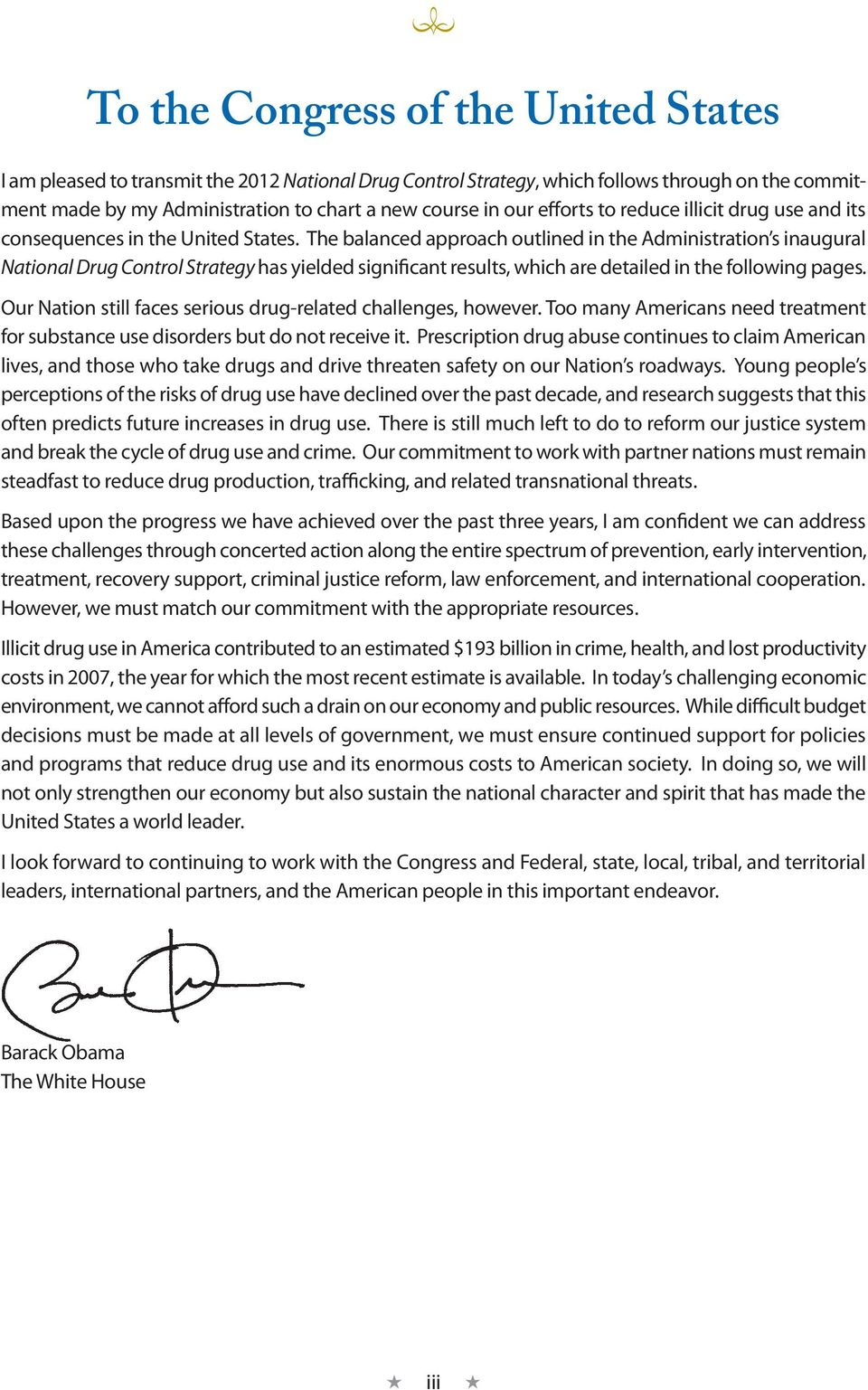 The balanced approach outlined in the Administration s inaugural National Drug Control Strategy has yielded significant results, which are detailed in the following pages.