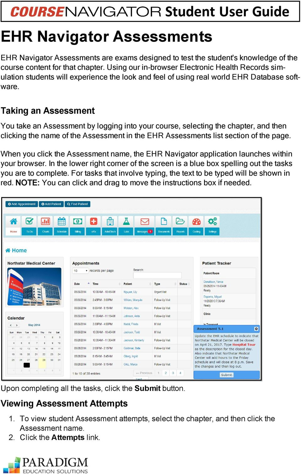 Taking an Assessment You take an Assessment by logging into your course, selecting the chapter, and then clicking the name of the Assessment in the EHR Assessments list section of the page.