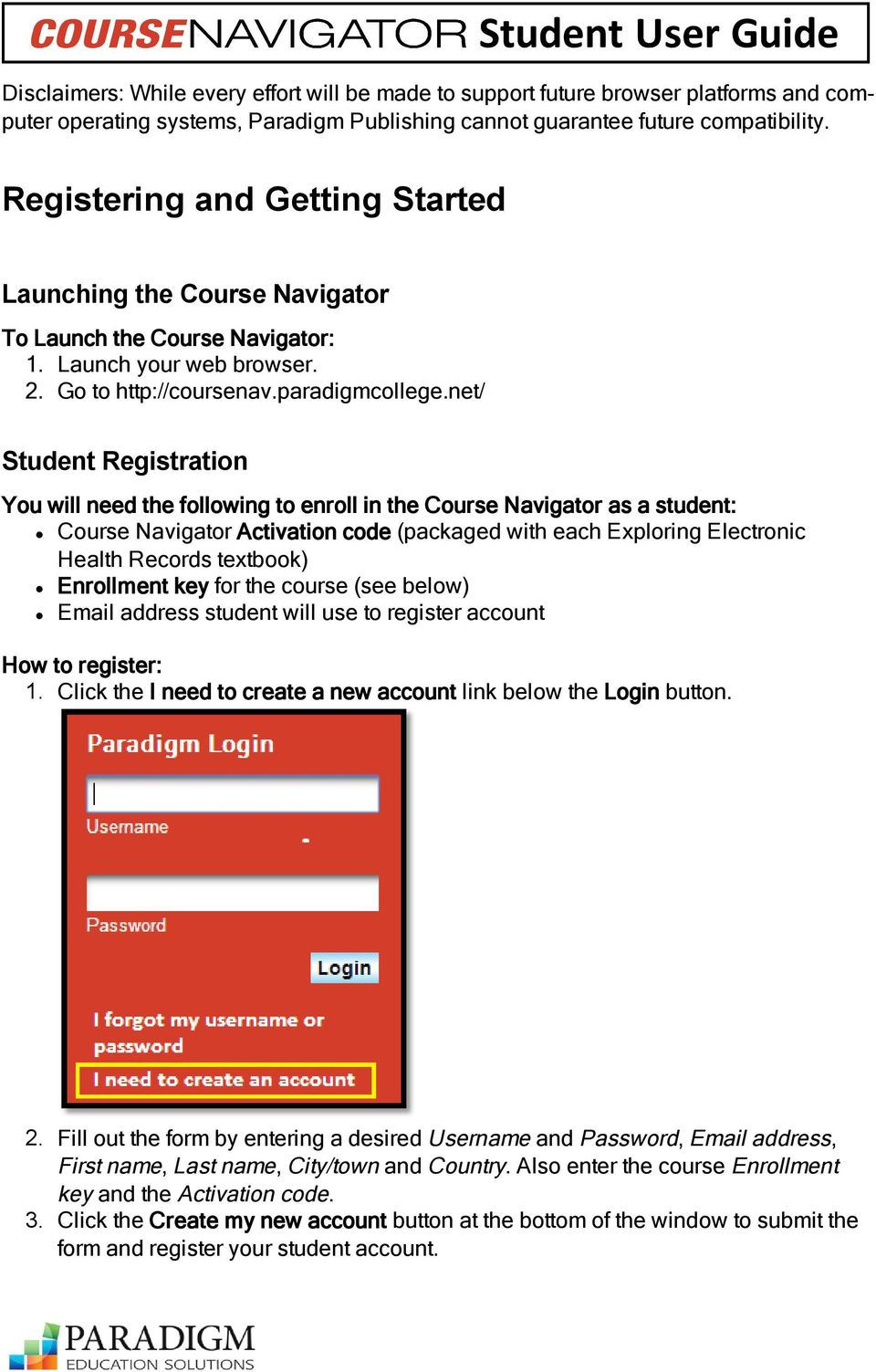 net/ Student Registration You will need the following to enroll in the Course Navigator as a student: Course Navigator Activation code (packaged with each Exploring Electronic Health Records