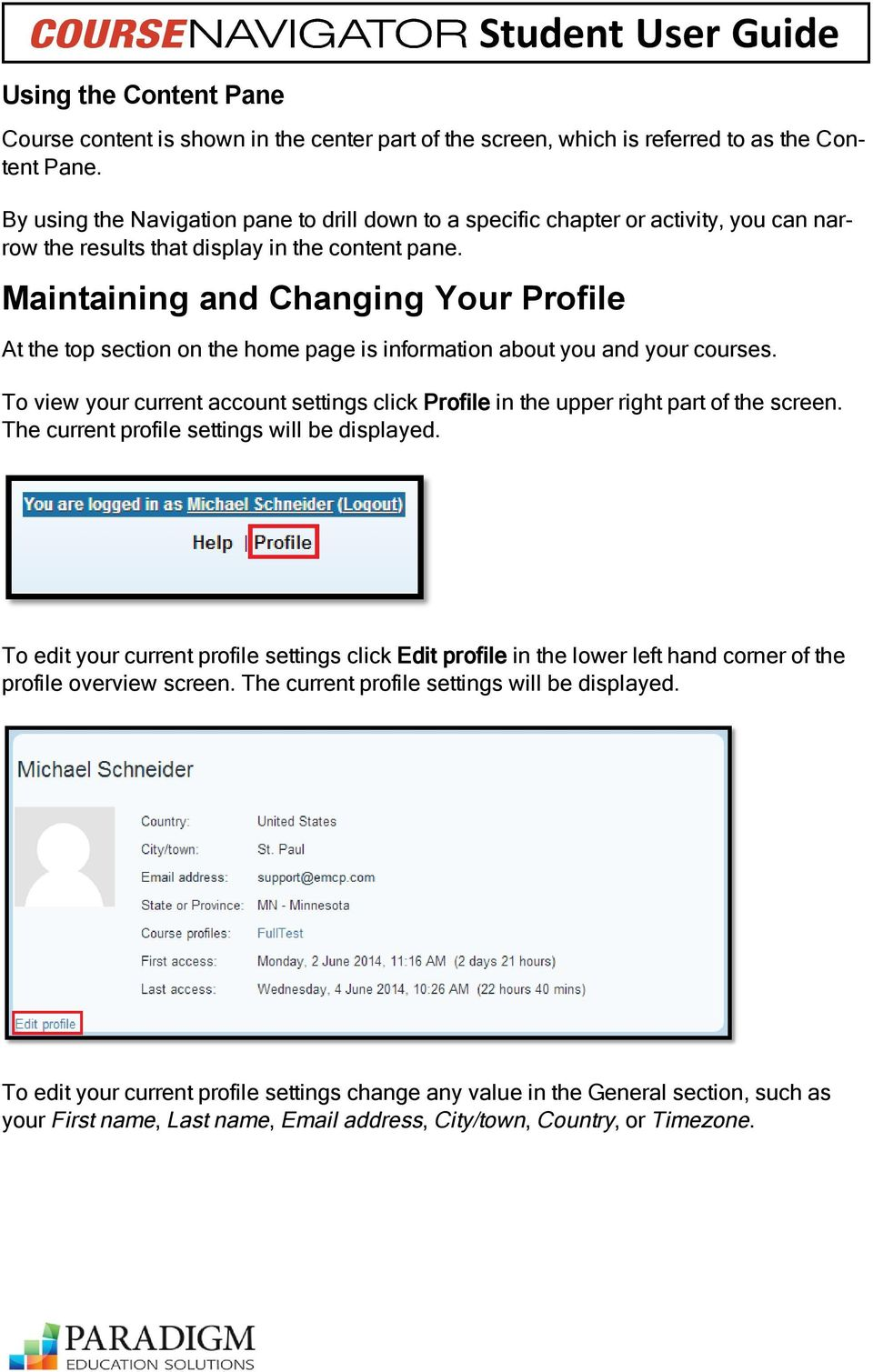 Maintaining and Changing Your Profile At the top section on the home page is information about you and your courses.