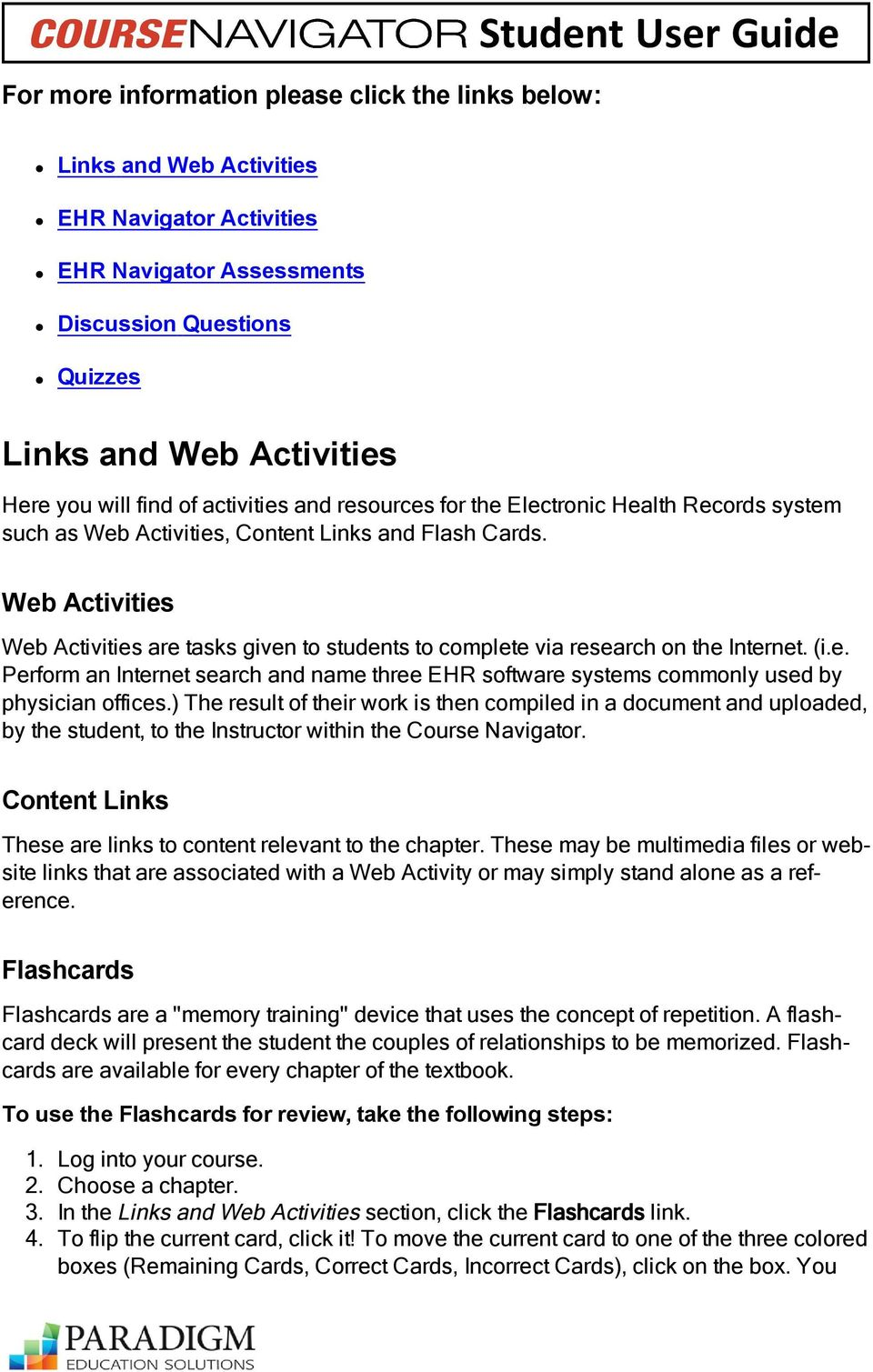 Web Activities Web Activities are tasks given to students to complete via research on the Internet. (i.e. Perform an Internet search and name three EHR software systems commonly used by physician offices.