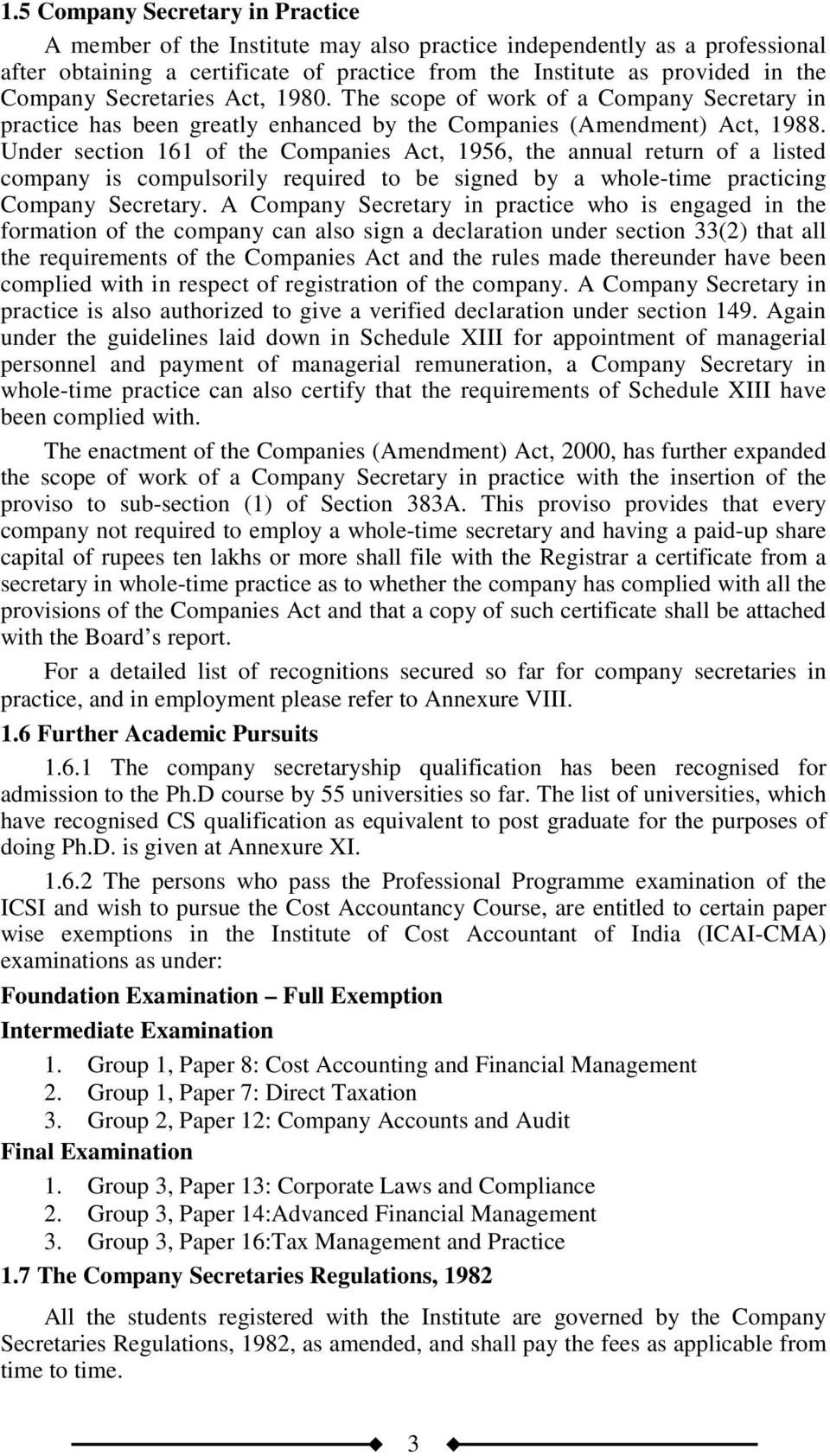 Under section 161 of the Companies Act, 1956, the annual return of a listed company is compulsorily required to be signed by a whole-time practicing Company Secretary.