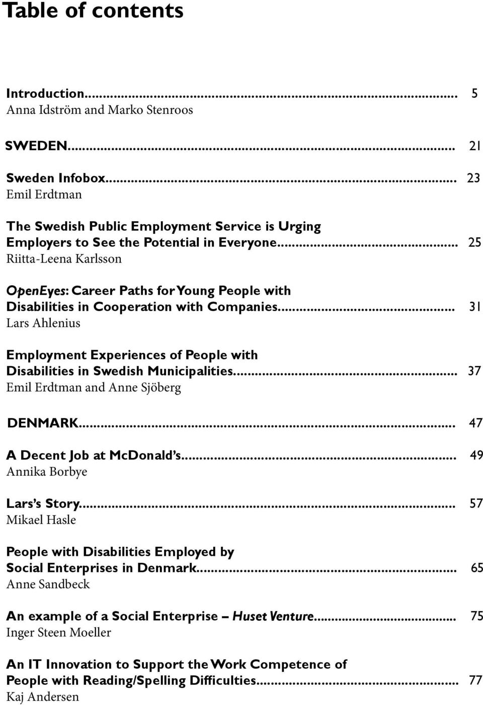 .. 25 Riitta-Leena Karlsson OpenEyes: Career Paths for Young People with Disabilities in Cooperation with Companies.