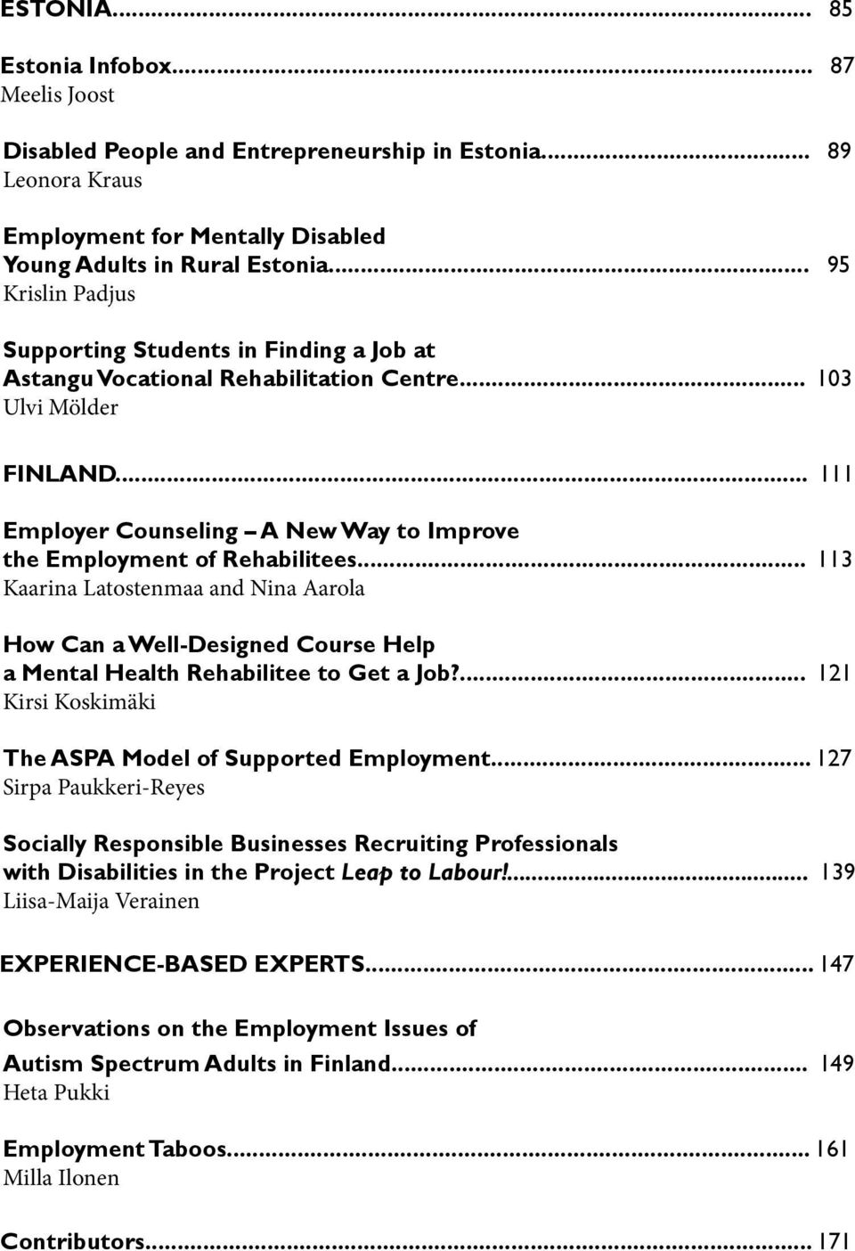 .. 111 Employer Counseling A New Way to Improve the Employment of Rehabilitees... 113 Kaarina Latostenmaa and Nina Aarola How Can a Well-Designed Course Help a Mental Health Rehabilitee to Get a Job?