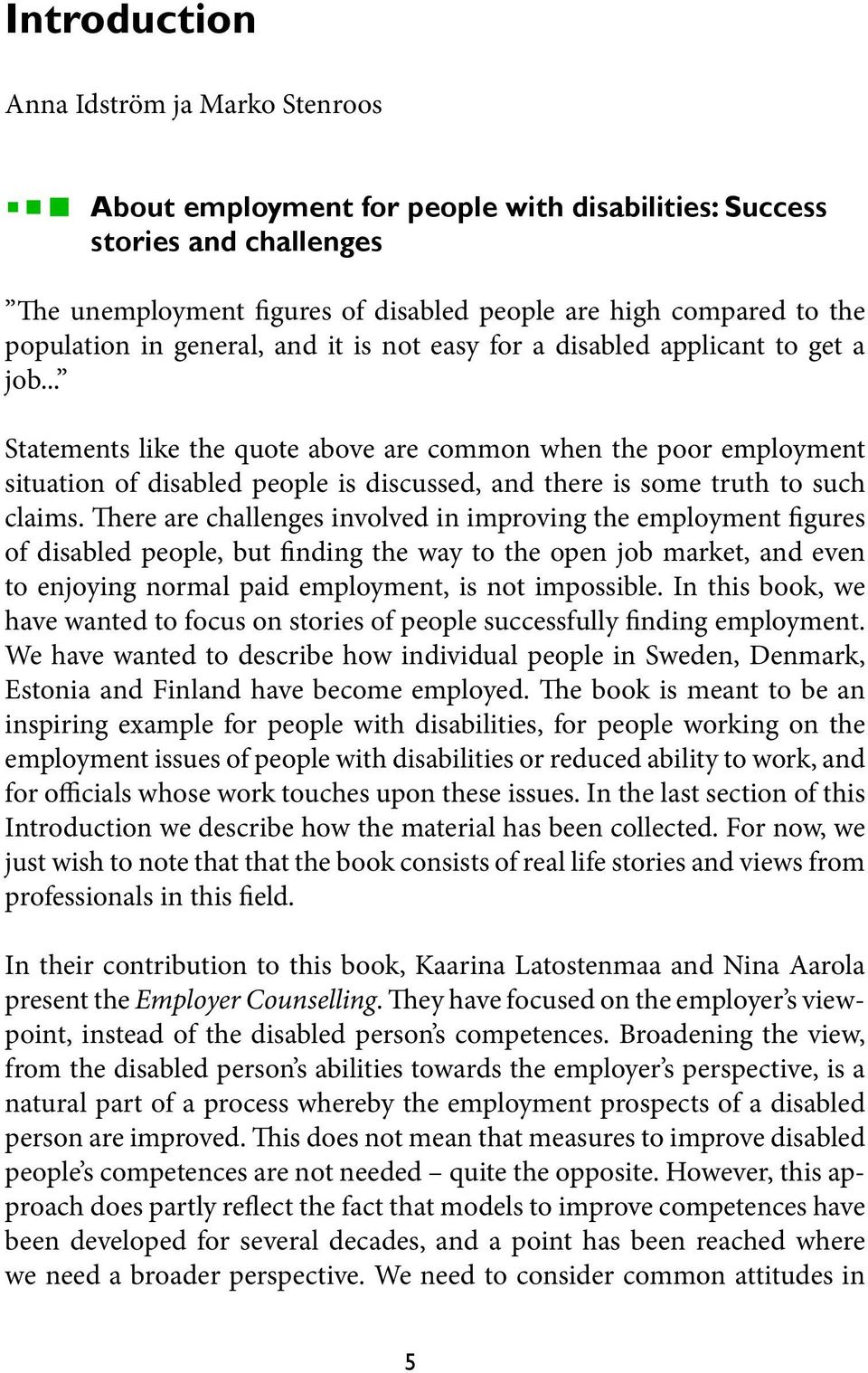 .. Statements like the quote above are common when the poor employment situation of disabled people is discussed, and there is some truth to such claims.