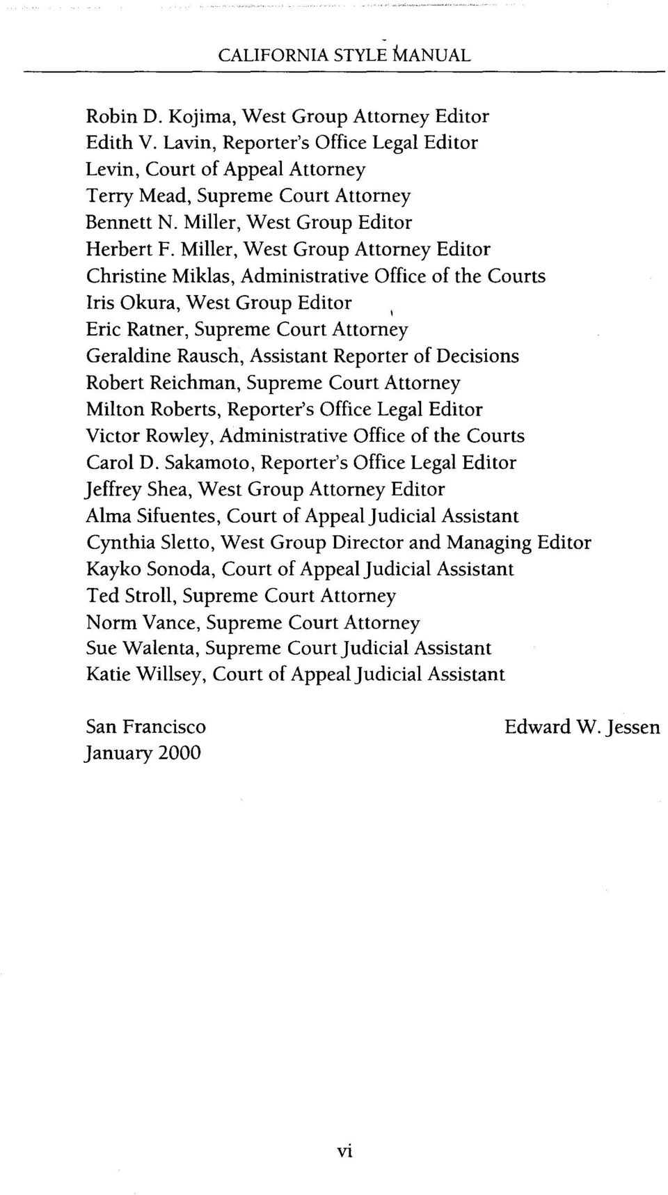 Miller, West Group Attorney Editor Christine Miklas, Administrative Office of the Courts Iris Okura, West Group Editor Eric Ratner, Supreme Court Attorney Geraldine Rausch, Assistant Reporter of