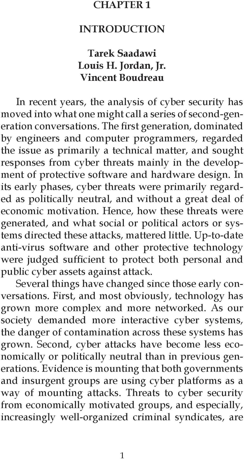 The first generation, dominated by engineers and computer programmers, regarded the issue as primarily a technical matter, and sought responses from cyber threats mainly in the development of