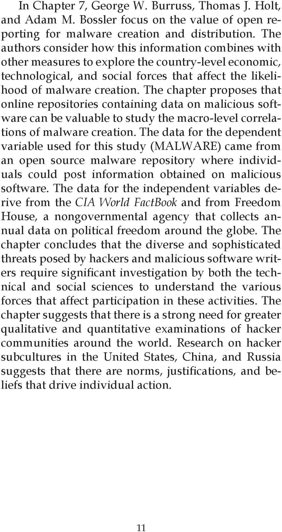 The chapter proposes that online repositories containing data on malicious software can be valuable to study the macro-level correlations of malware creation.
