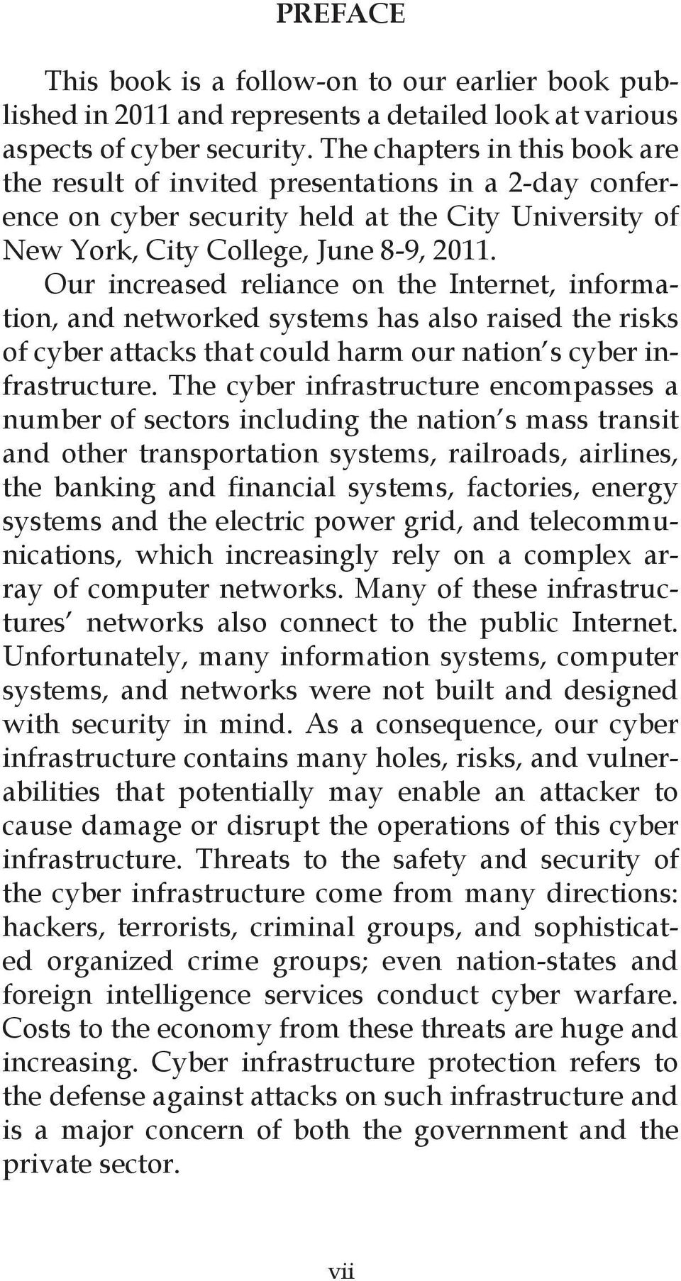 Our increased reliance on the Internet, information, and networked systems has also raised the risks of cyber attacks that could harm our nation s cyber infrastructure.