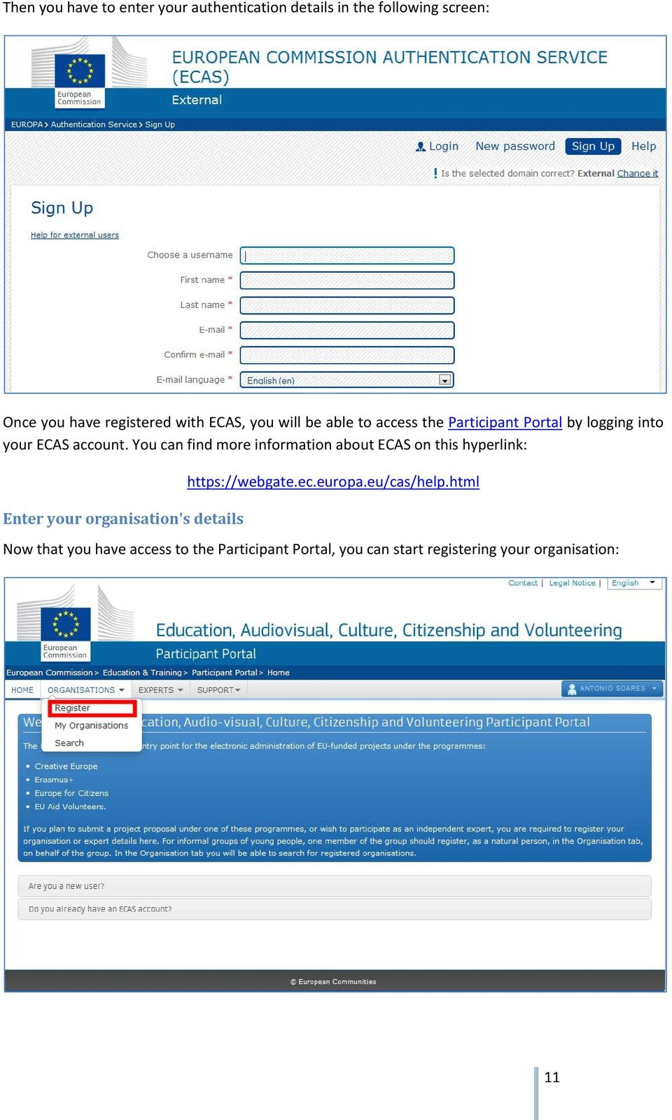 You can find more information about ECAS on this hyperlink: Enter your organisation's details