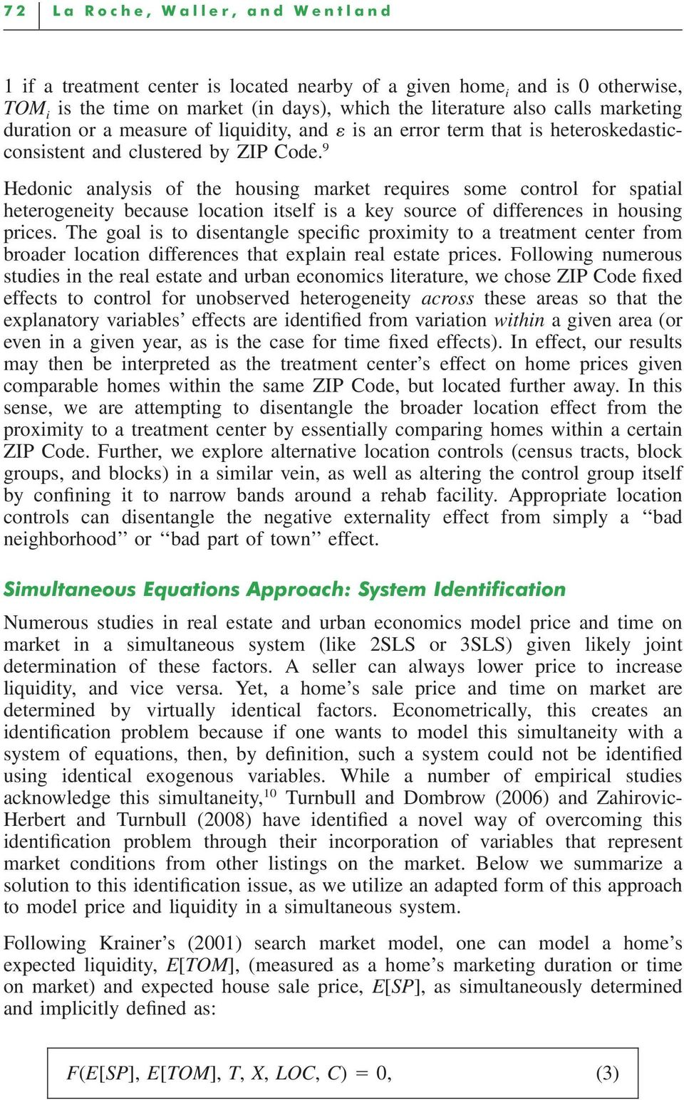 9 Hedonic analysis of the housing market requires some control for spatial heterogeneity because location itself is a key source of differences in housing prices.