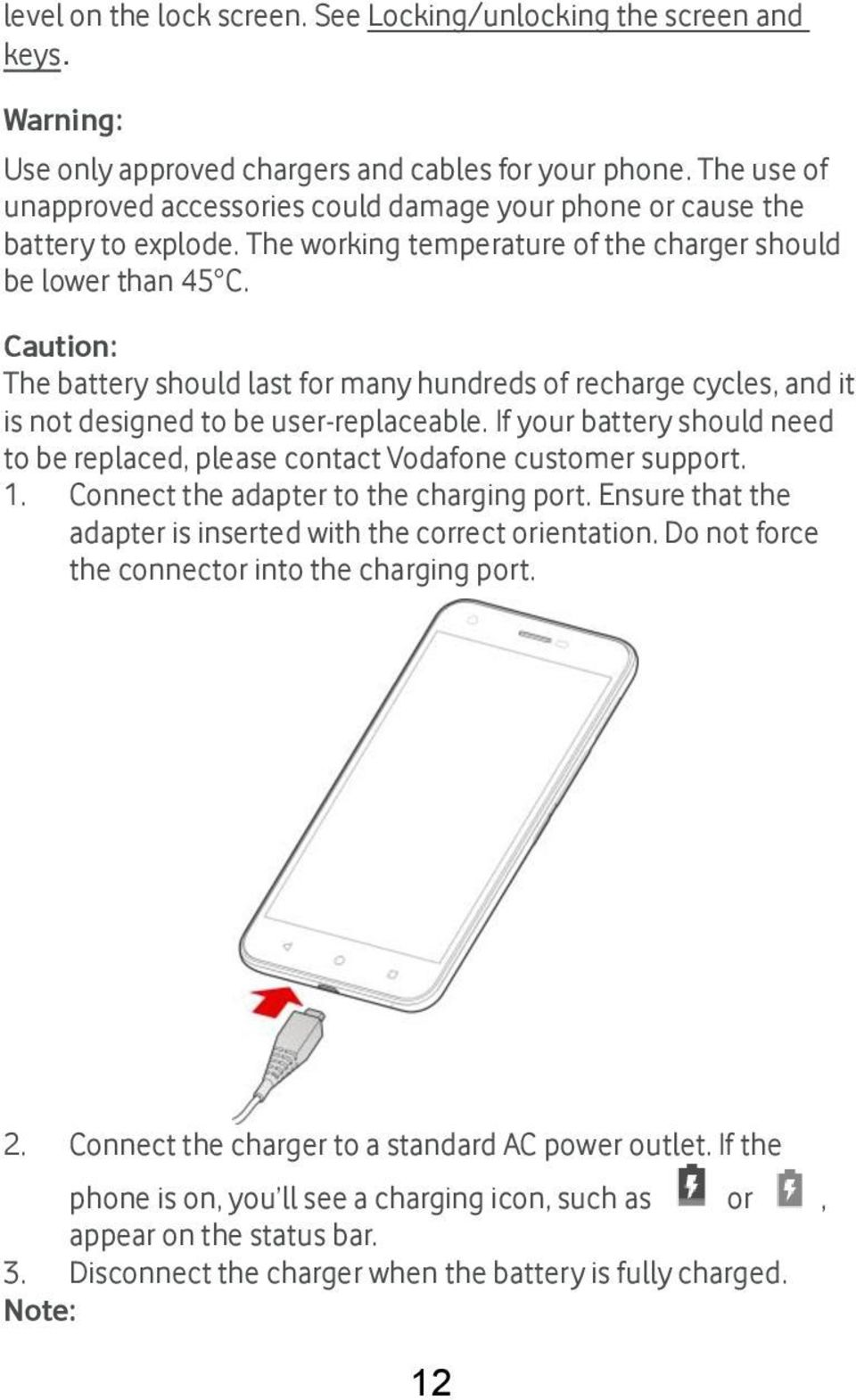 Caution: The battery should last for many hundreds of recharge cycles, and it is not designed to be user-replaceable.