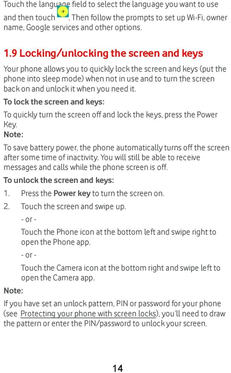 need it. To lock the screen and keys: To quickly turn the screen off and lock the keys, press the Power Key.