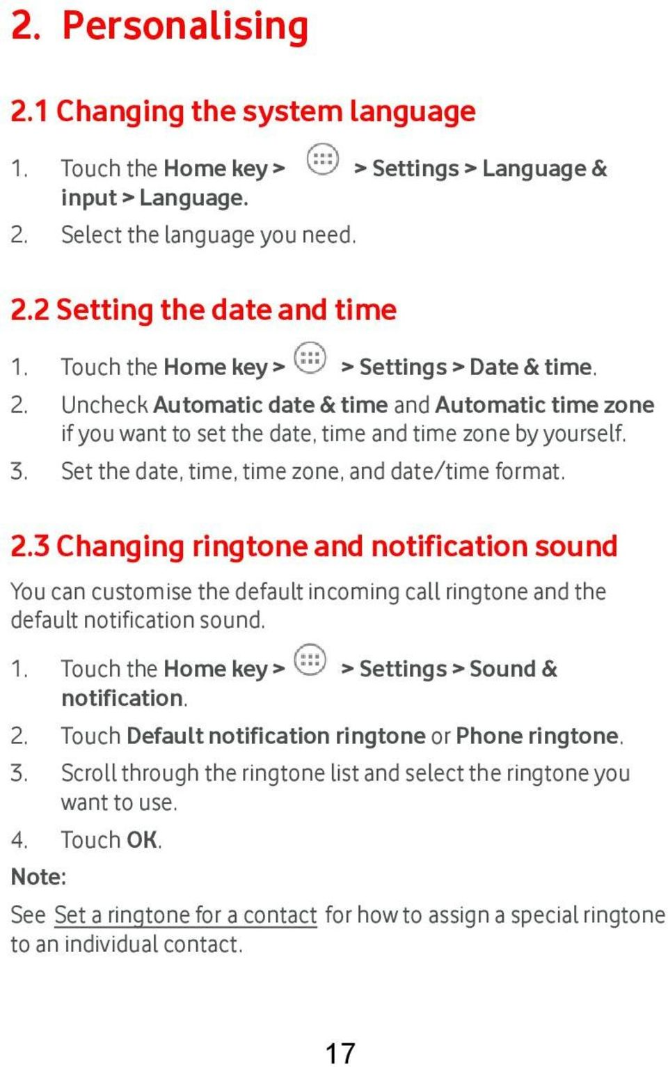 Set the date, time, time zone, and date/time format. 2.3 Changing ringtone and notification sound You can customise the default incoming call ringtone and the default notification sound. 1.