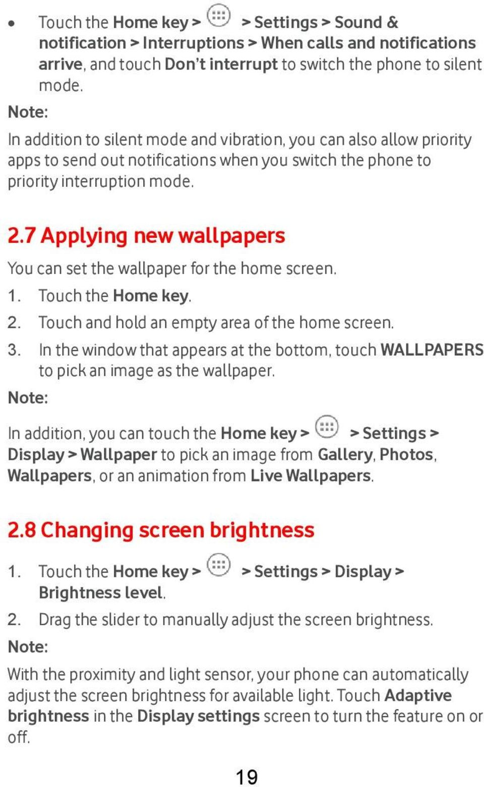 7 Applying new wallpapers You can set the wallpaper for the home screen. 1. Touch the Home key. 2. Touch and hold an empty area of the home screen. 3.
