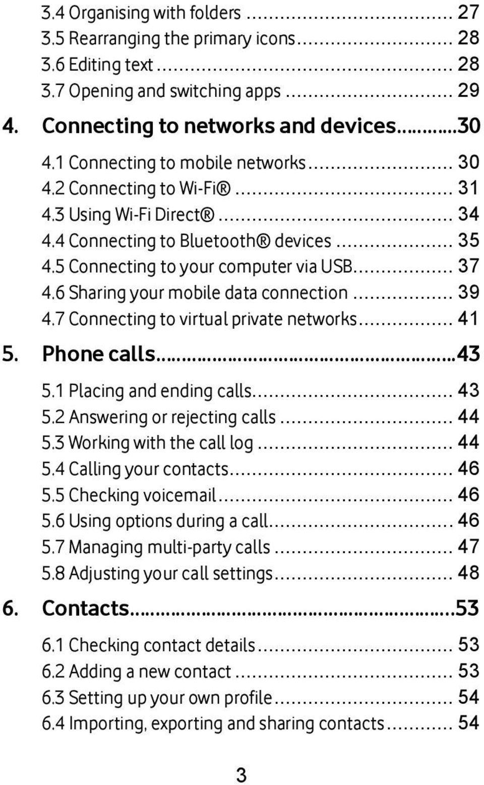 6 Sharing your mobile data connection... 39 4.7 Connecting to virtual private networks... 41 5. Phone calls..43 5.1 Placing and ending calls... 43 5.2 Answering or rejecting calls... 44 5.