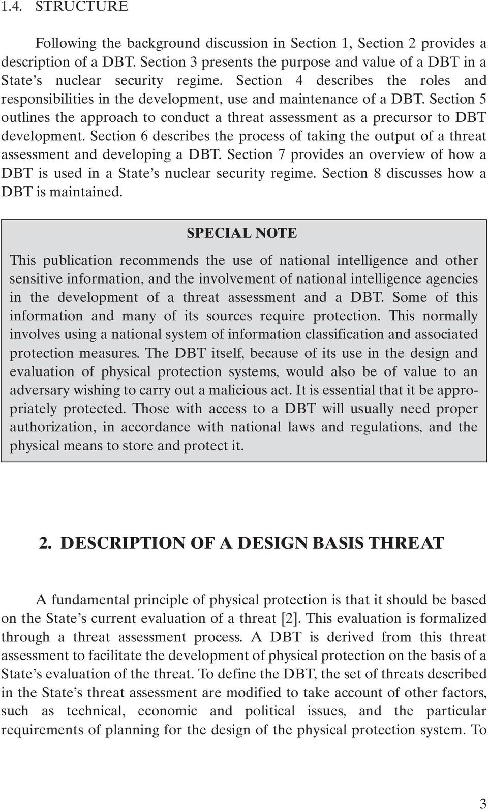 Section 6 describes the process of taking the output of a threat assessment and developing a DBT. Section 7 provides an overview of how a DBT is used in a State s nuclear security regime.