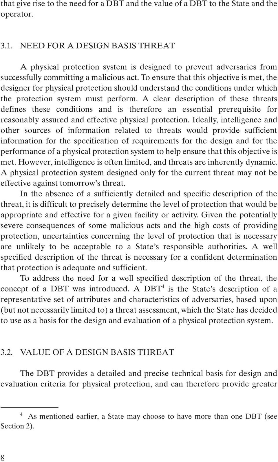 To ensure that this objective is met, the designer for physical protection should understand the conditions under which the protection system must perform.