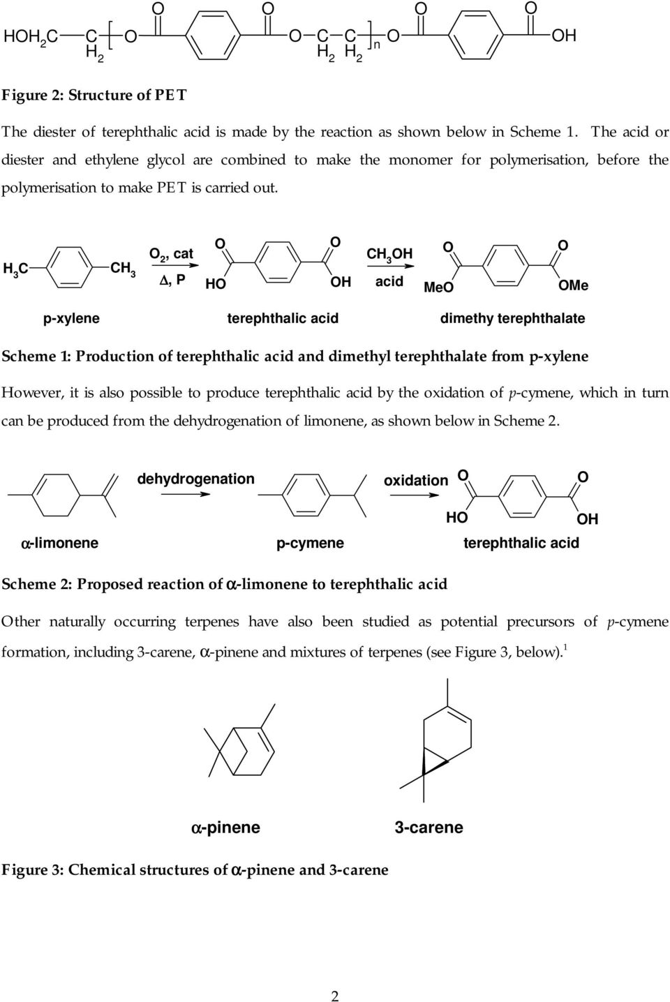 2, cat CH 3 H H 3 C CH 3, P H H acid Me Me p-xylene terephthalic acid dimethy terephthalate Scheme 1: Production of terephthalic acid and dimethyl terephthalate from p-xylene However, it is also