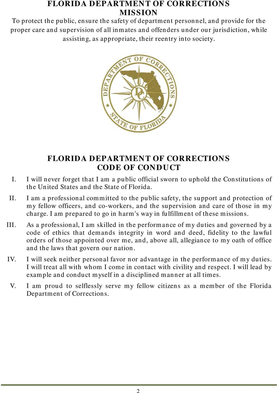 I will never forget that I am a public official sworn to uphold the Constitutions of the United States and the State of Florida. II. III.