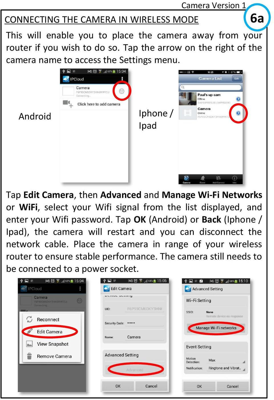 Android Iphone / Ipad Tap Edit Camera, then Advanced and Manage Wi-Fi Networks or WiFi, select your Wifi signal from the list displayed, and enter your Wifi