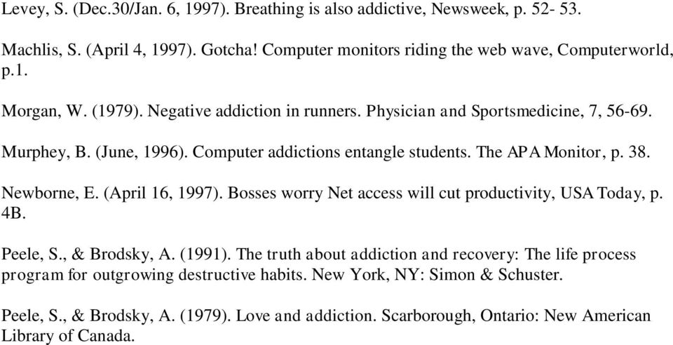 Bosses worry Net access will cut productivity, USA Today, p. 4B. Peele, S., & Brodsky, A. (1991). The truth about addiction and recovery: The life process program for outgrowing destructive habits.