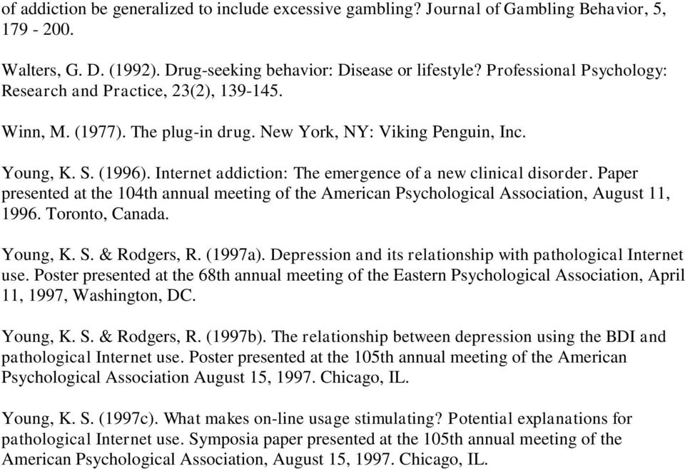 Internet addiction: The emergence of a new clinical disorder. Paper presented at the 104th annual meeting of the American Psychological Association, August 11, 1996. Toronto, Canada. Young, K. S.