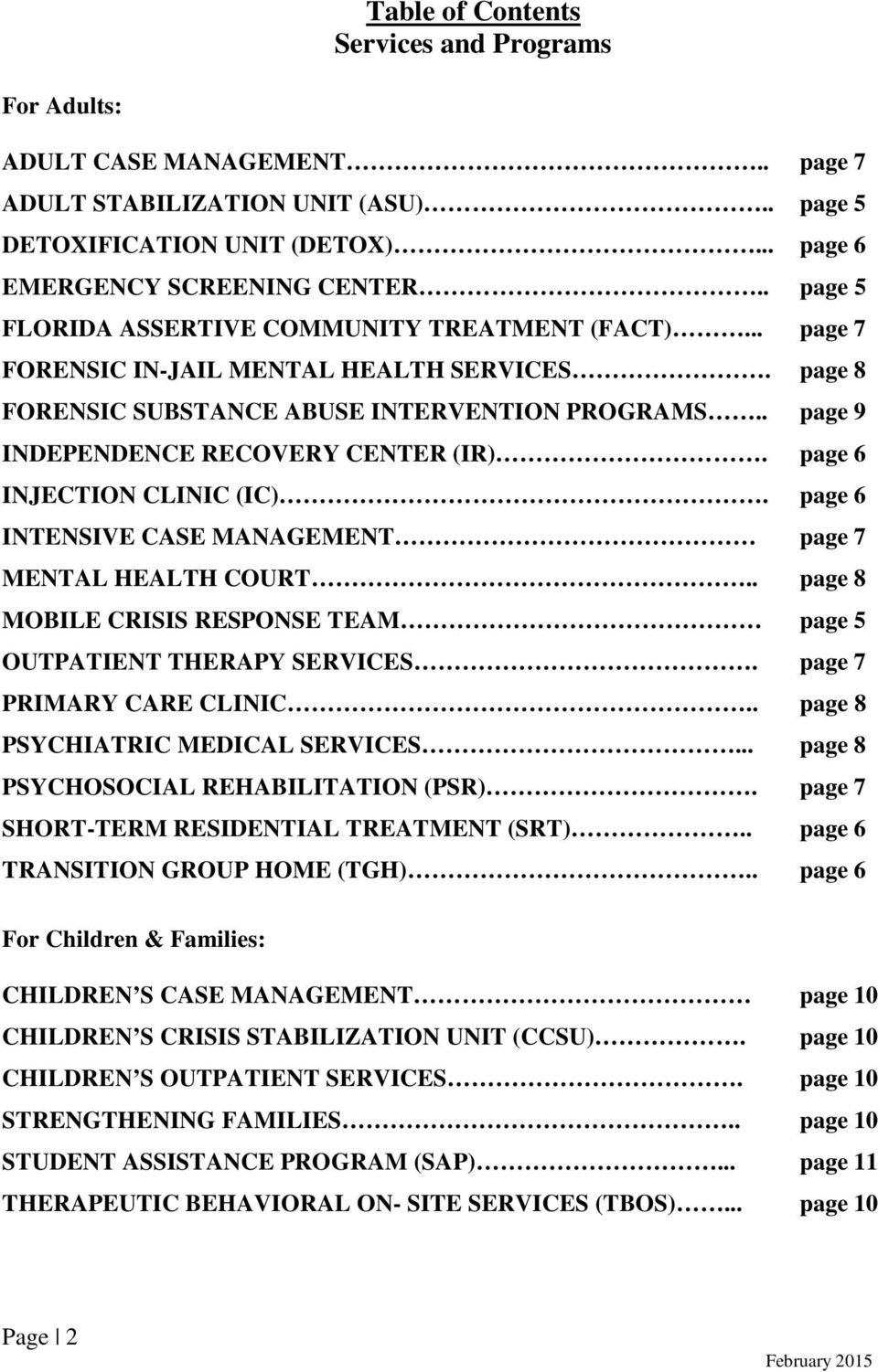 . page 9 INDEPENDENCE RECOVERY CENTER (IR). page 6 INJECTION CLINIC (IC). page 6 INTENSIVE CASE MANAGEMENT page 7 MENTAL HEALTH COURT.