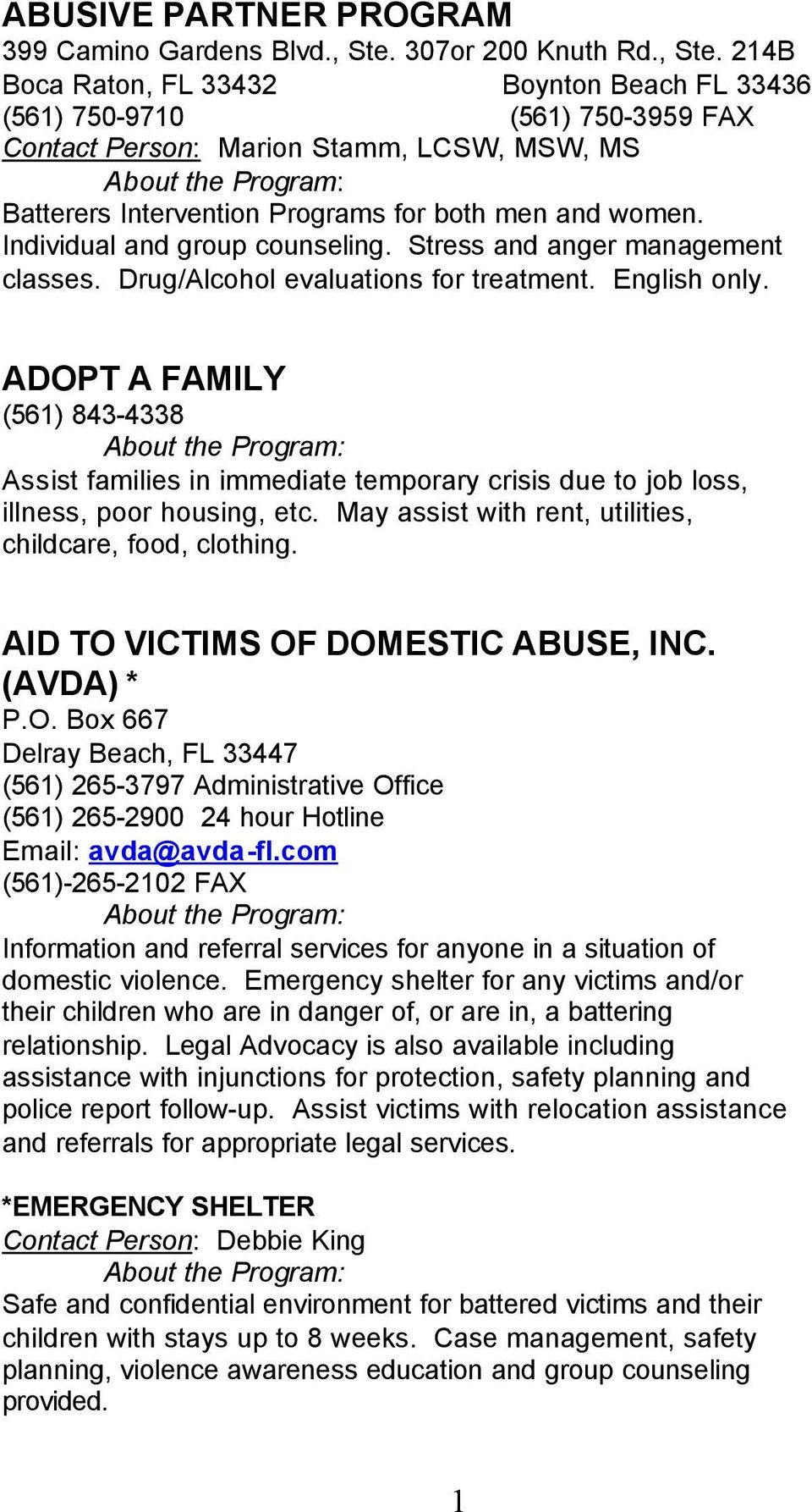 214B Boca Raton, FL 33432 Boynton Beach FL 33436 (561) 750-9710 (561) 750-3959 FAX Contact Person: Marion Stamm, LCSW, MSW, MS Batterers Intervention Programs for both men and women.