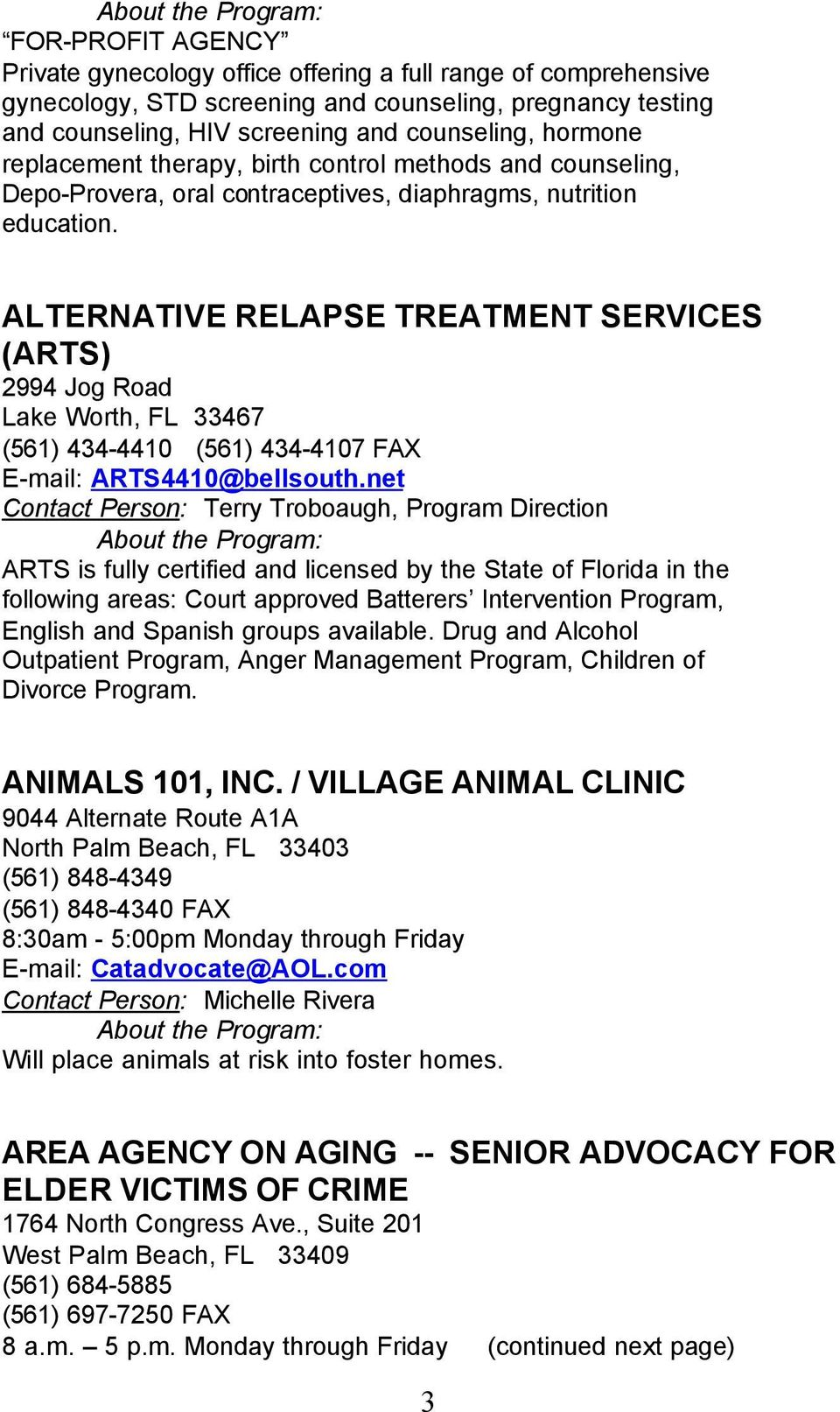ALTERNATIVE RELAPSE TREATMENT SERVICES (ARTS) 2994 Jog Road Lake Worth, FL 33467 (561) 434-4410 (561) 434-4107 FAX E-mail: ARTS4410@bellsouth.