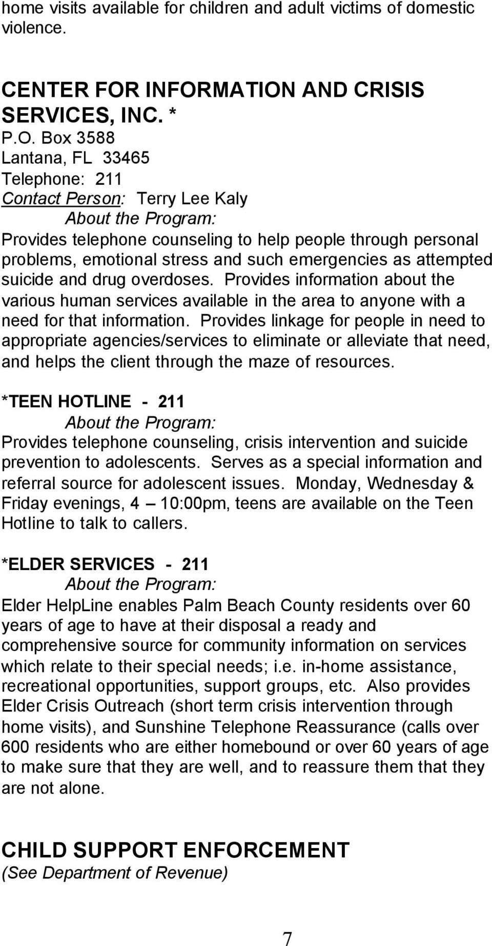 stress and such emergencies as attempted suicide and drug overdoses. Provides information about the various human services available in the area to anyone with a need for that information.