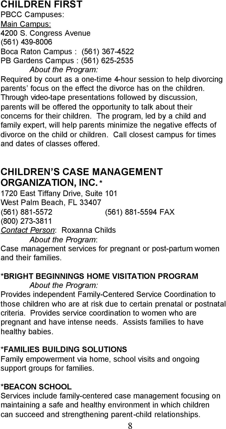 divorce has on the children. Through video-tape presentations followed by discussion, parents will be offered the opportunity to talk about their concerns for their children.