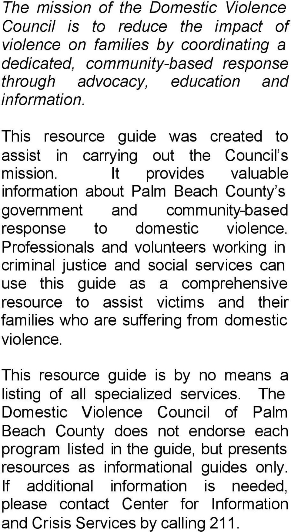 It provides valuable information about Palm Beach County s government and community-based response to domestic violence.