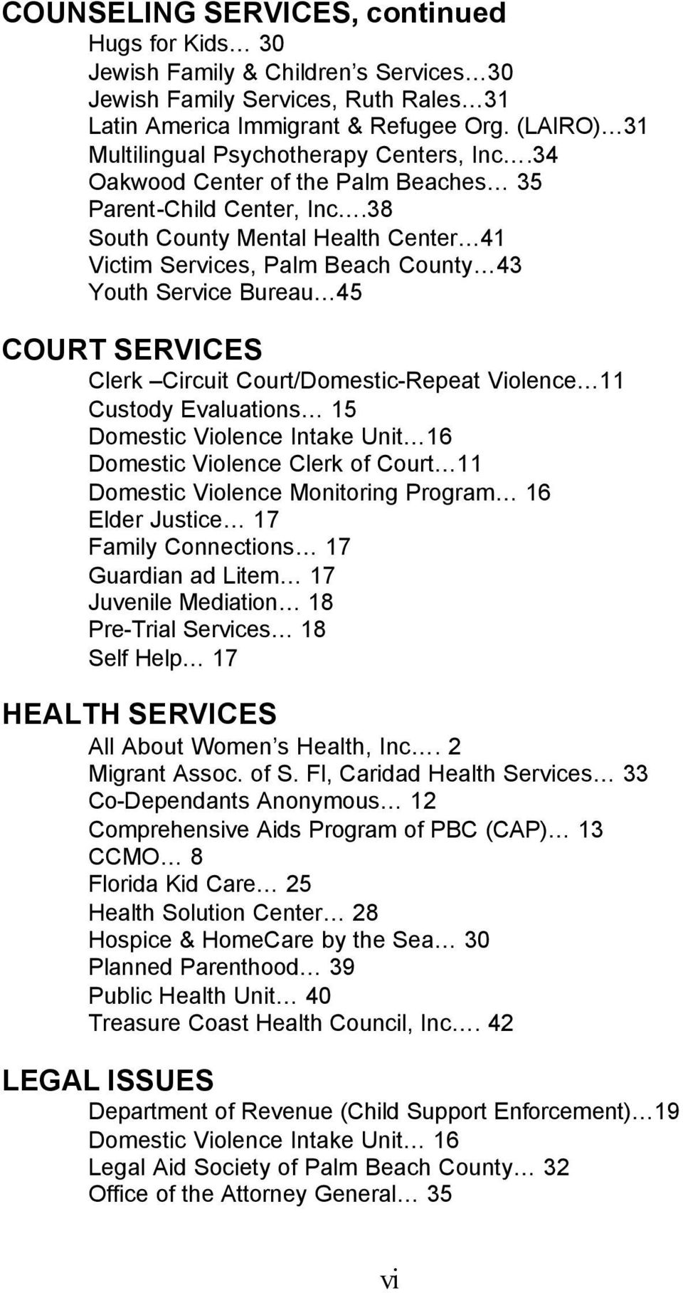 38 South County Mental Health Center 41 Victim Services, Palm Beach County 43 Youth Service Bureau 45 COURT SERVICES Clerk Circuit Court/Domestic-Repeat Violence 11 Custody Evaluations 15 Domestic