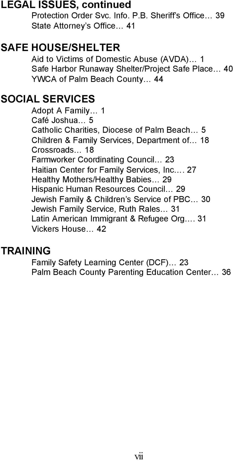 SERVICES Adopt A Family 1 Café Joshua 5 Catholic Charities, Diocese of Palm Beach 5 Children & Family Services, Department of 18 Crossroads 18 Farmworker Coordinating Council 23 Haitian Center