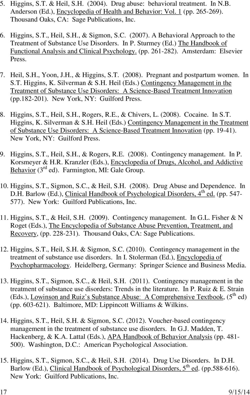 (pp. 261-282). Amsterdam: Elsevier Press. 7. Heil, S.H., Yoon, J.H., & Higgins, S.T. (2008). Pregnant and postpartum women. In S.T. Higgins, K. Silverman & S.H. Heil (Eds.