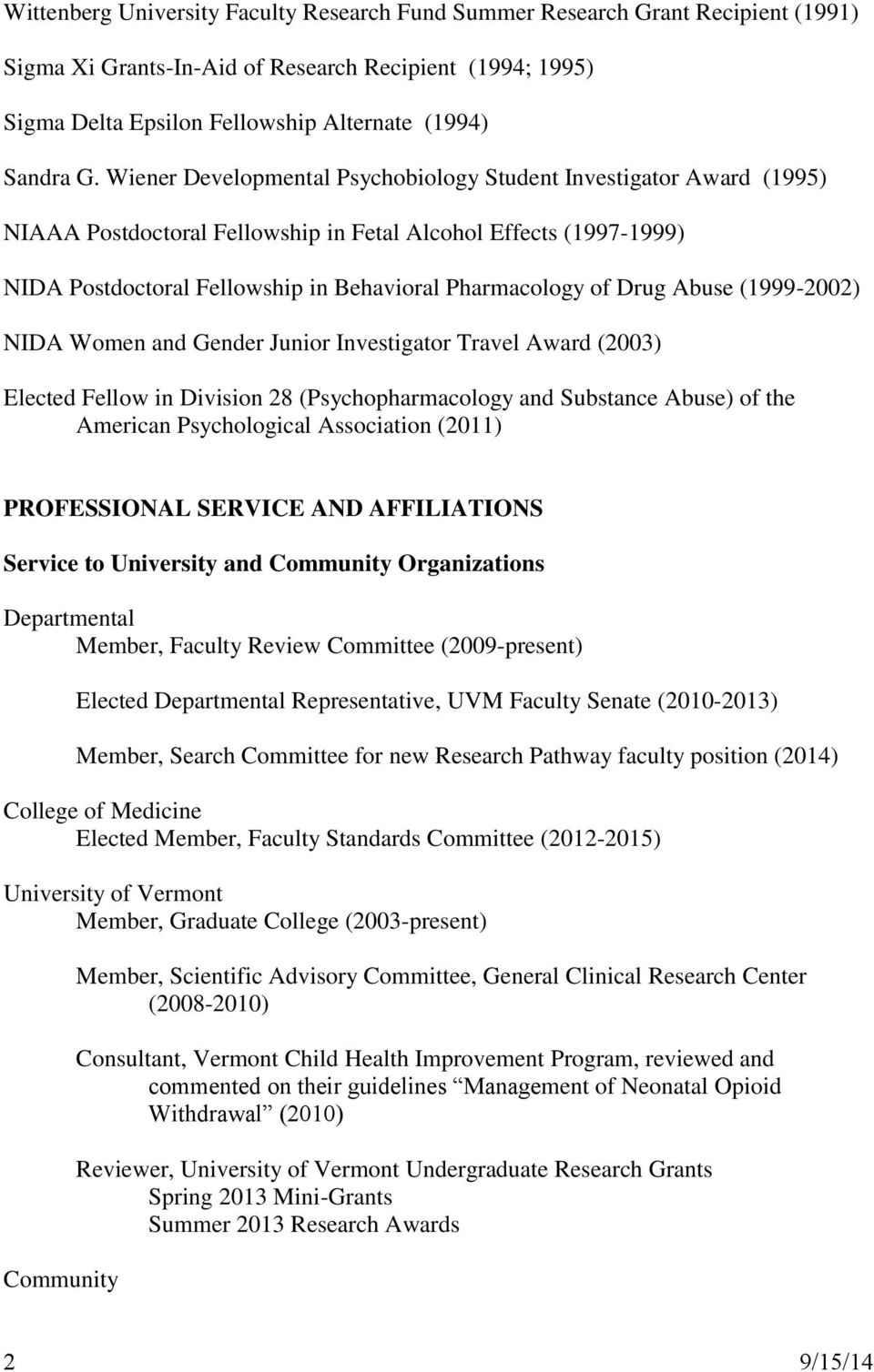 Abuse (1999-2002) NIDA Women and Gender Junior Investigator Travel Award (2003) Elected Fellow in Division 28 (Psychopharmacology and Substance Abuse) of the American Psychological Association (2011)