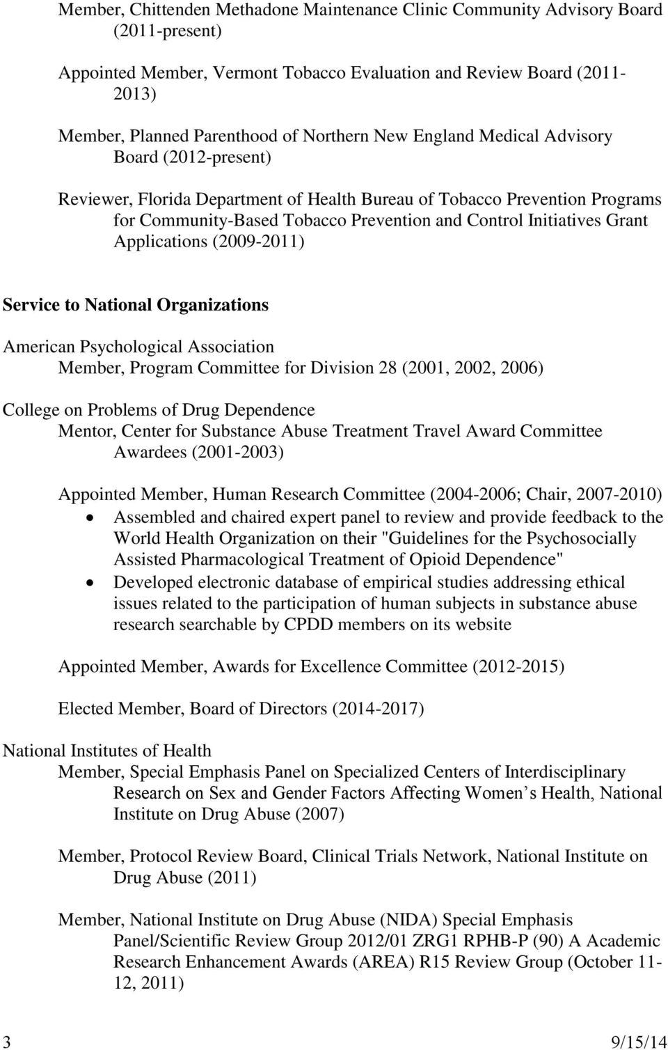 Grant Applications (2009-2011) Service to National Organizations American Psychological Association Member, Program Committee for Division 28 (2001, 2002, 2006) College on Problems of Drug Dependence