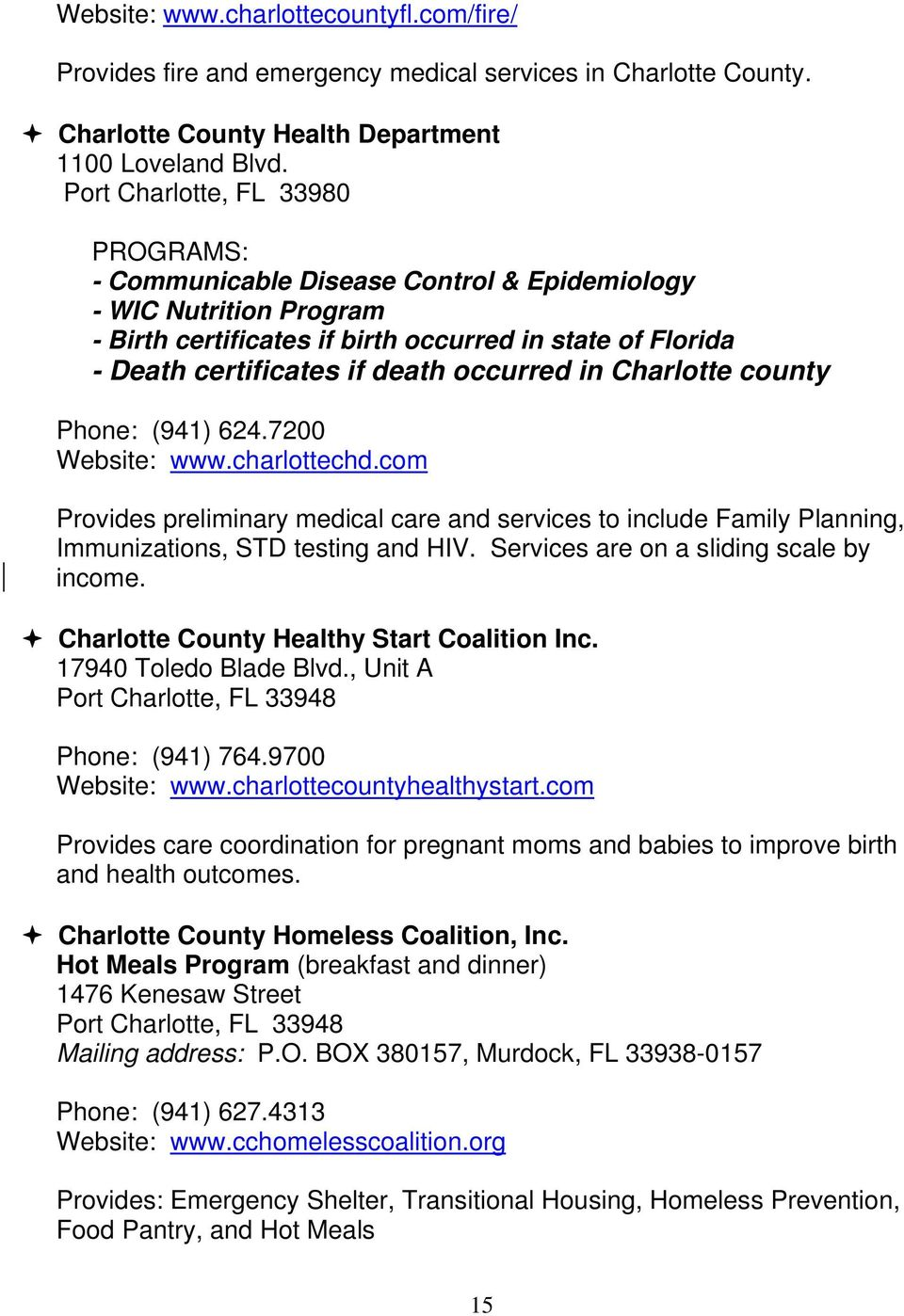 occurred in Charlotte county Phone: (941) 624.7200 Website: www.charlottechd.com Provides preliminary medical care and services to include Family Planning, Immunizations, STD testing and HIV.