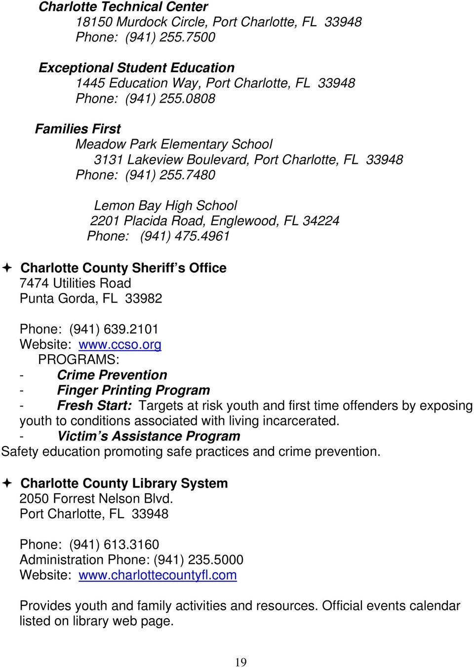 4961 Charlotte County Sheriff s Office 7474 Utilities Road Punta Gorda, FL 33982 Phone: (941) 639.2101 Website: www.ccso.