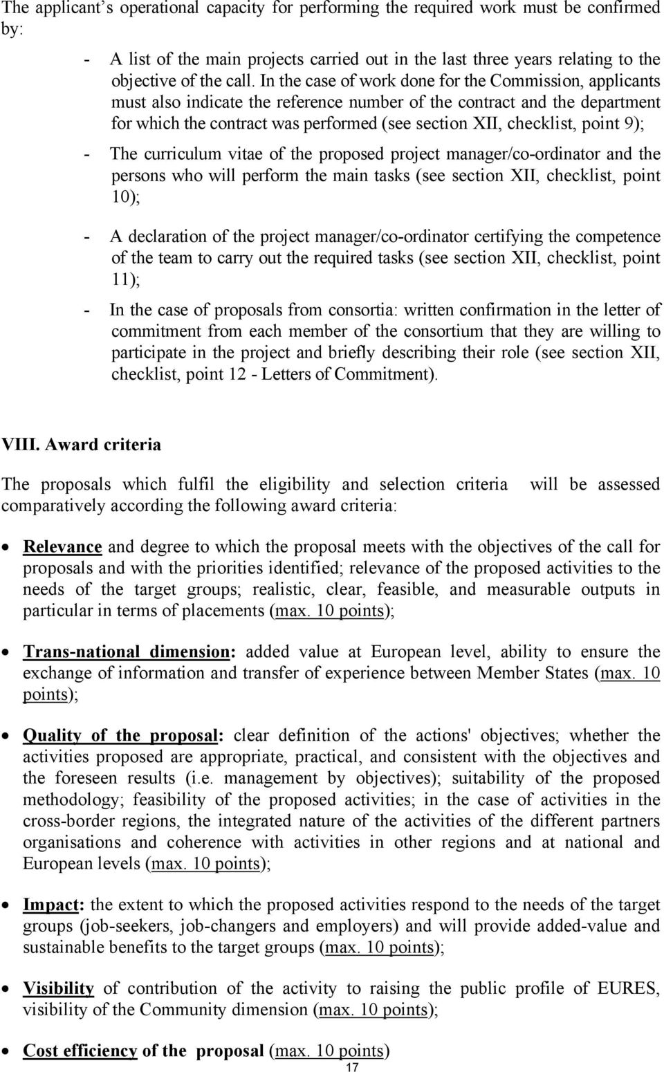 point 9); - The curriculum vitae of the proposed project manager/co-ordinator and the persons who will perform the main tasks (see section XII, checklist, point 10); - A declaration of the project