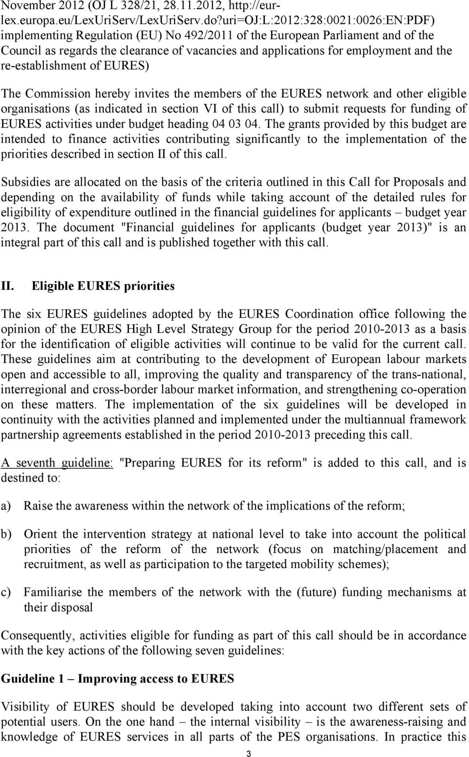the re-establishment of EURES) The Commission hereby invites the members of the EURES network and other eligible organisations (as indicated in section VI of this call) to submit requests for funding