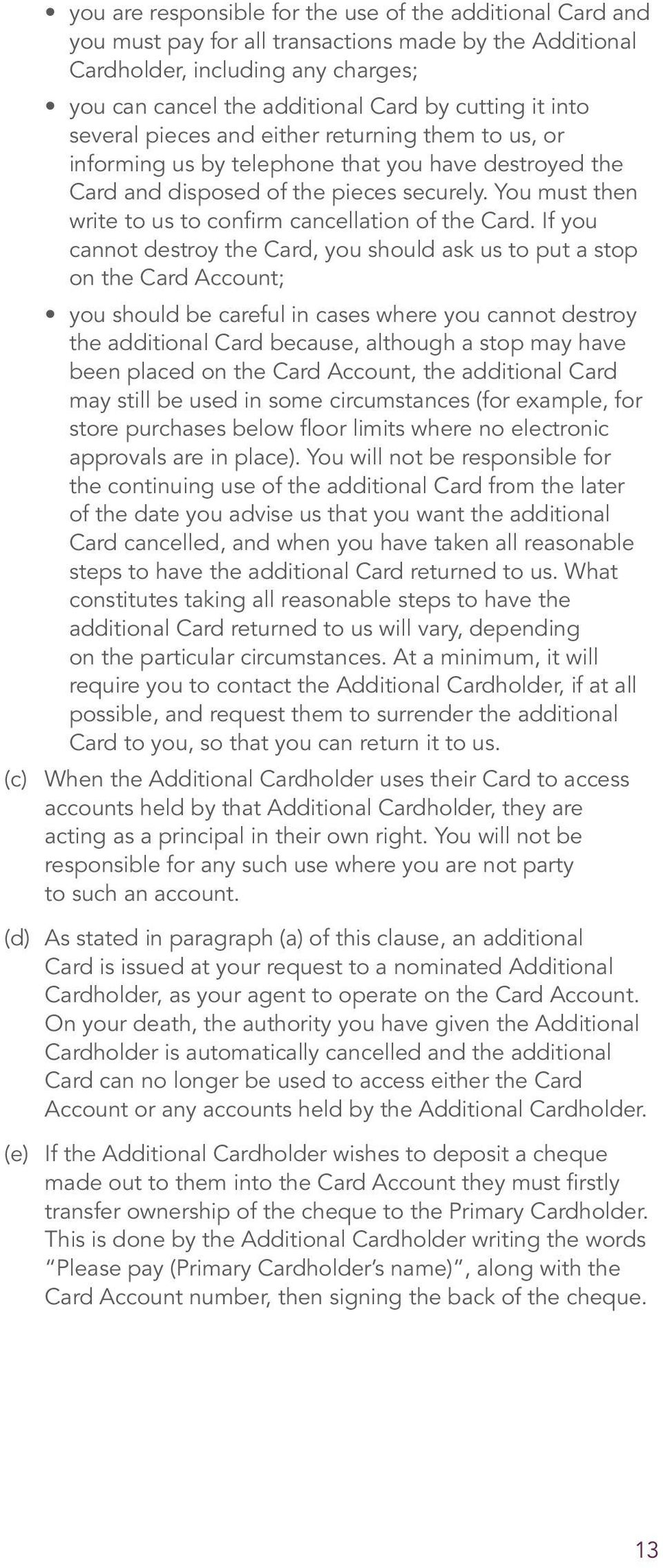 You must then write to us to confirm cancellation of the Card.