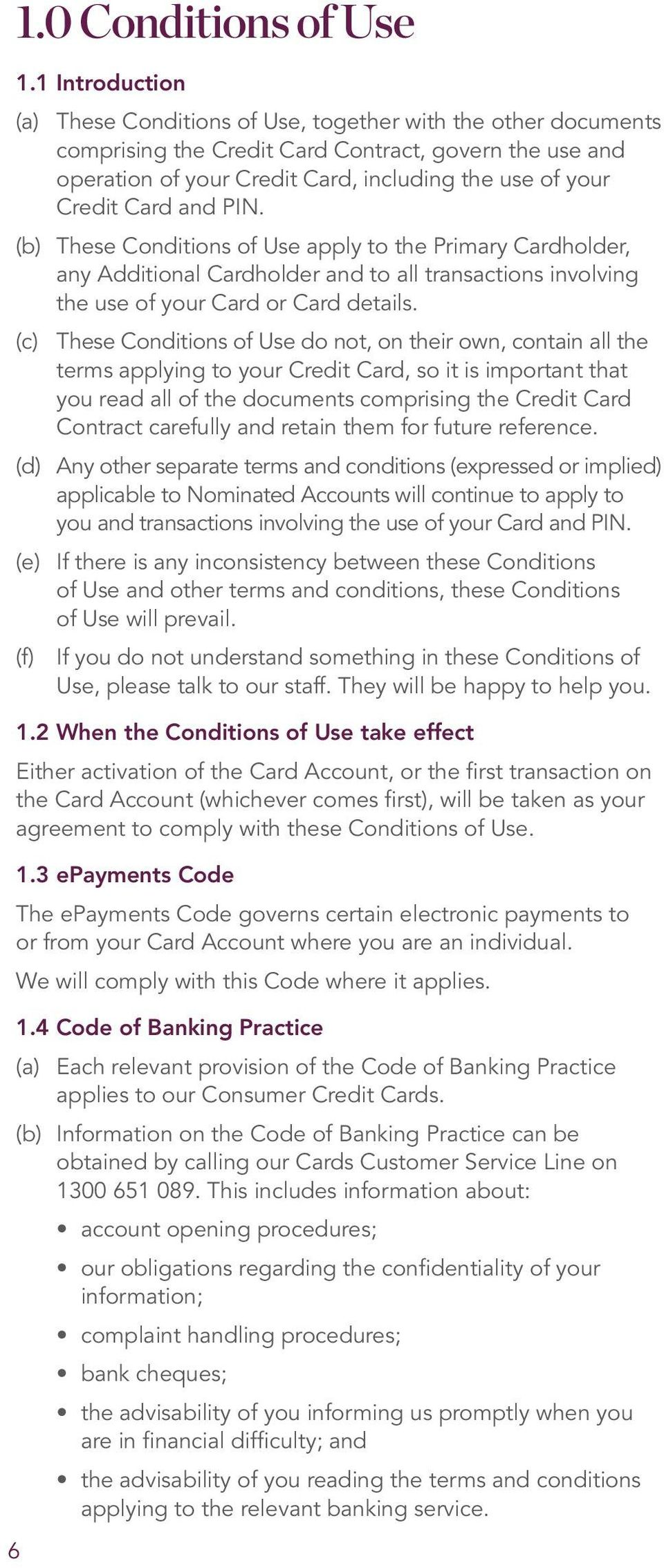 Card and PIN. (b) These Conditions of Use apply to the Primary Cardholder, any Additional Cardholder and to all transactions involving the use of your Card or Card details.