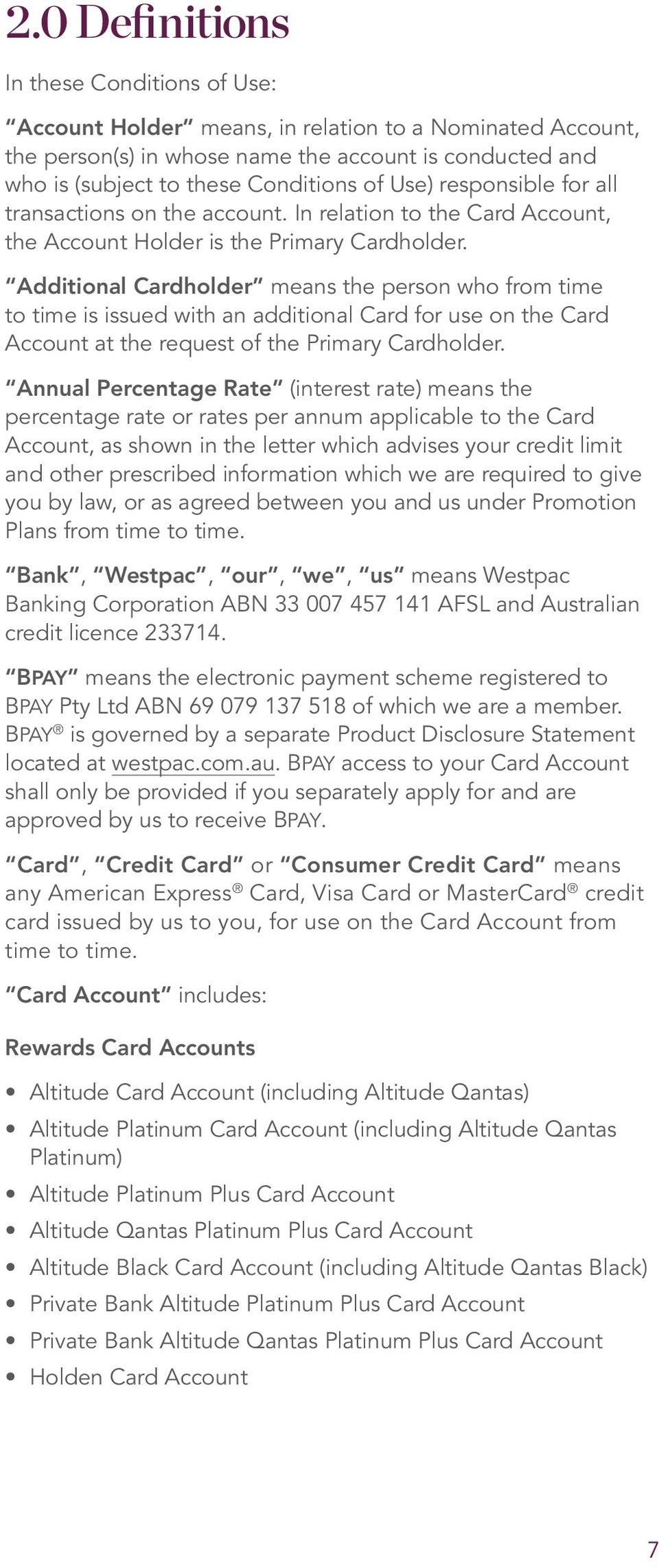 Additional Cardholder means the person who from time to time is issued with an additional Card for use on the Card Account at the request of the Primary Cardholder.