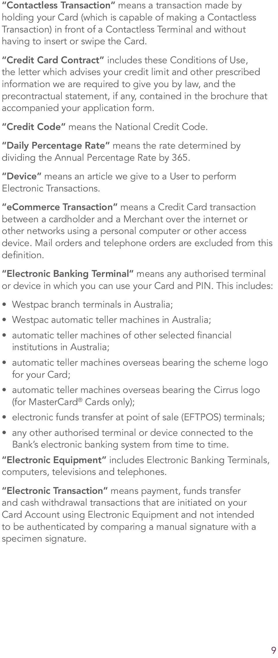 Credit Card Contract includes these Conditions of Use, the letter which advises your credit limit and other prescribed information we are required to give you by law, and the precontractual