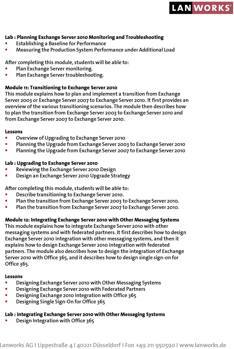 Module 11: Transitioning to Exchange Server 2010 This module explains how to plan and implement a transition from Exchange Server 2003 or Exchange Server 2007 to Exchange Server 2010.