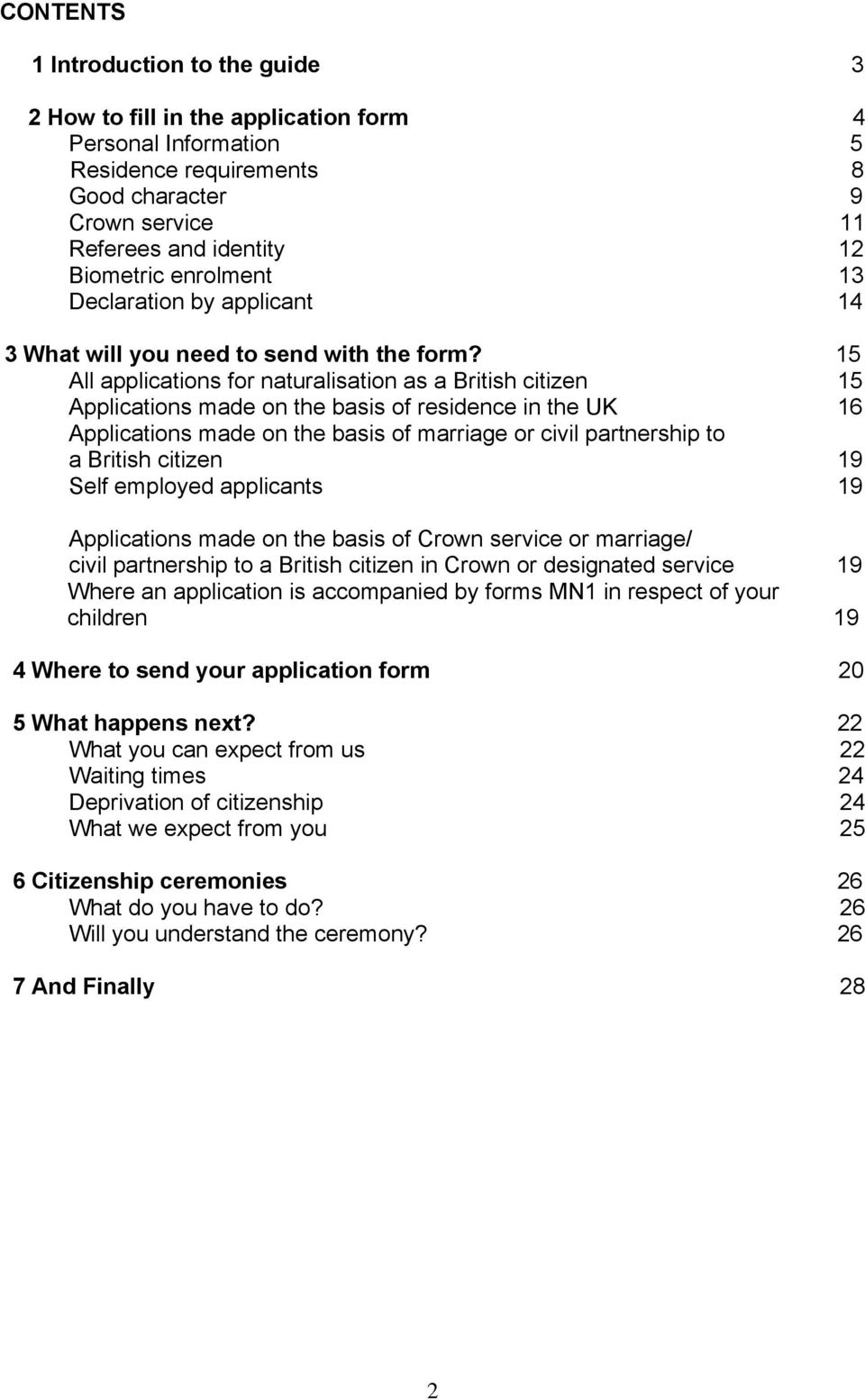 15 All applications for naturalisation as a British citizen 15 Applications made on the basis of residence in the UK 16 Applications made on the basis of marriage or civil partnership to a British