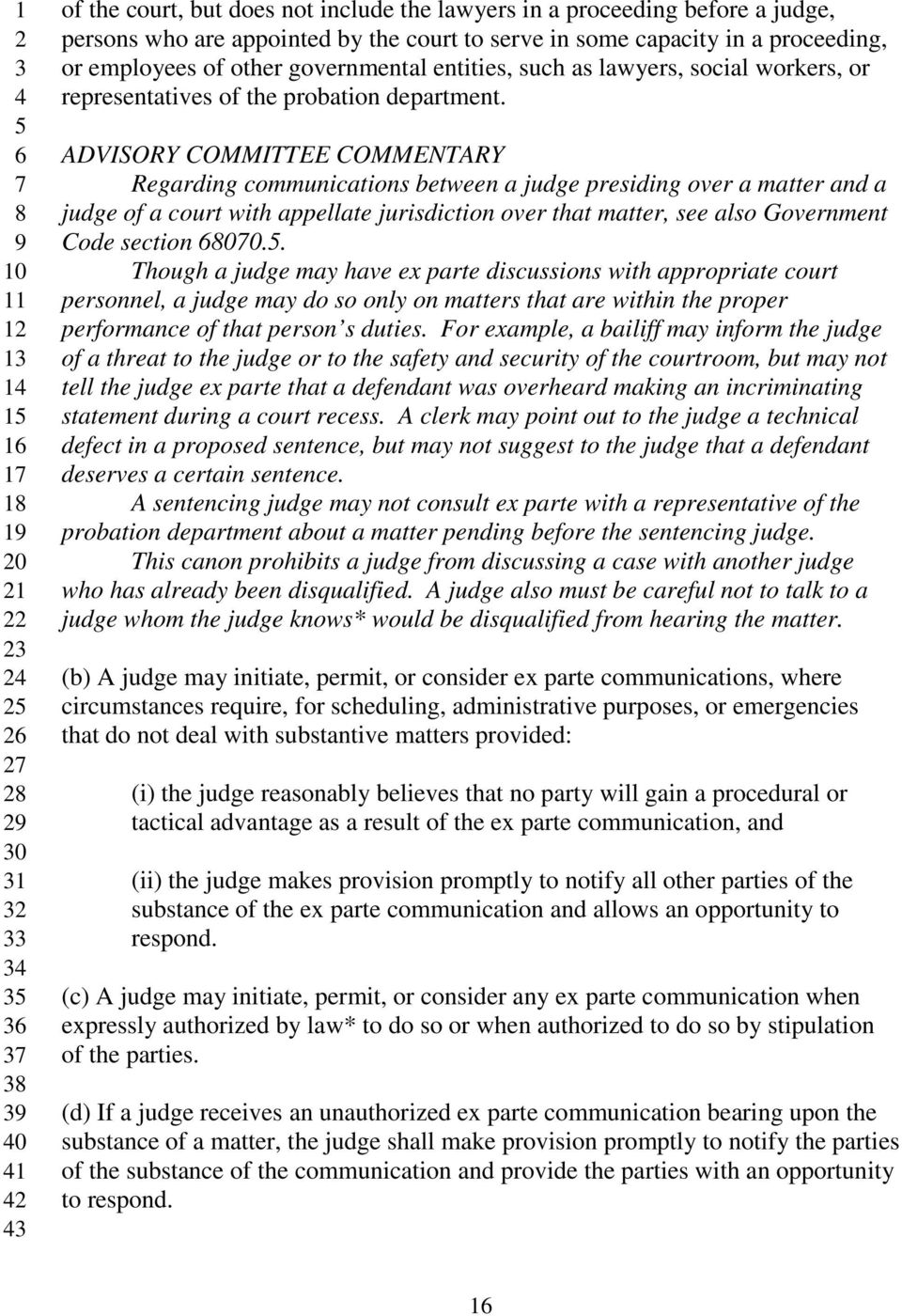 Regarding communications between a judge presiding over a matter and a judge of a court with appellate jurisdiction over that matter, see also Government Code section 00.
